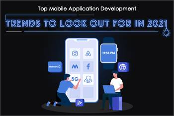 Top Mobile Application Development Trends To Look Out For in 2021