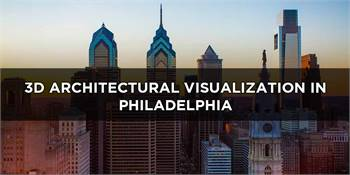Get 3D Architectural Visualization Services in Philadelphia