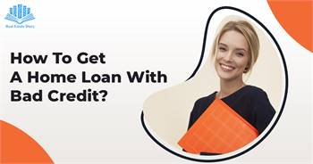 How to Get Home Loan with Bad Credit?