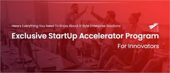 Everything You Need To Know About X-Byte Enterprise Solutions' Exclusive Startups Accelerator Progra