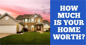 Do You Know What Your Home Worth?
